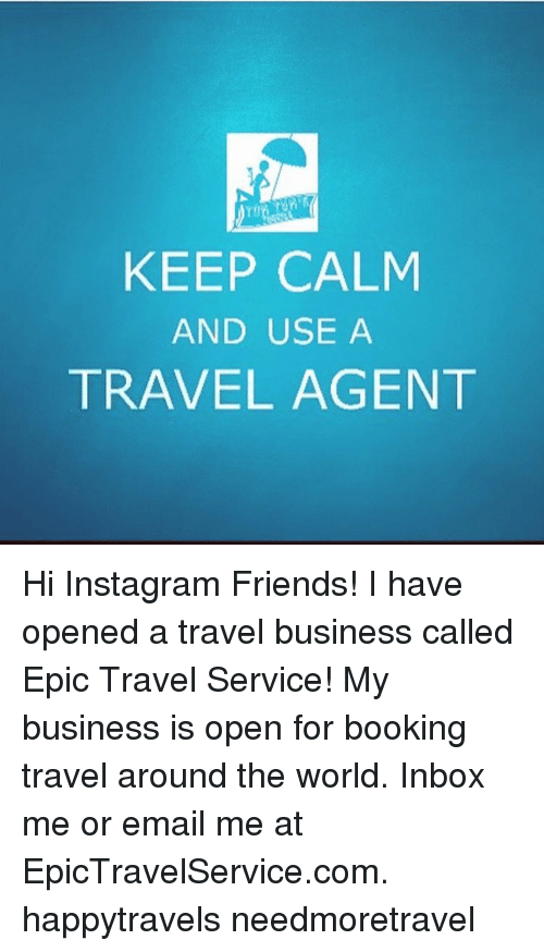 KEEP CALM AND USE a TRAVEL AGENT Hi Instagram Friends! I