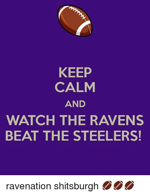 Keep Calm And Watch The Ravens Beat The Steelers Ravenation