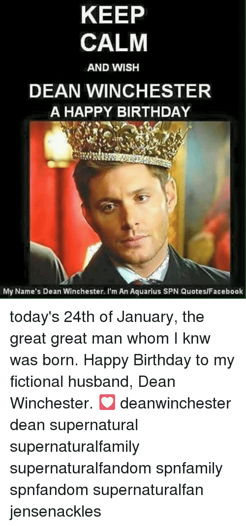 Keep Calm And Wish Dean Winchester A Happy Birthday My Names Dean