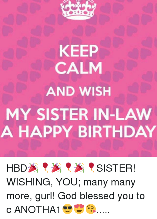 Birthday Blessed And God KEEP CALM AND WISH MY SISTER IN LAW