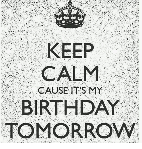 Keep calm cause its my birthday tomorrow birthday meme on me birthday memes and keep calm keep calm cause its my birthday tomorrow altavistaventures Gallery