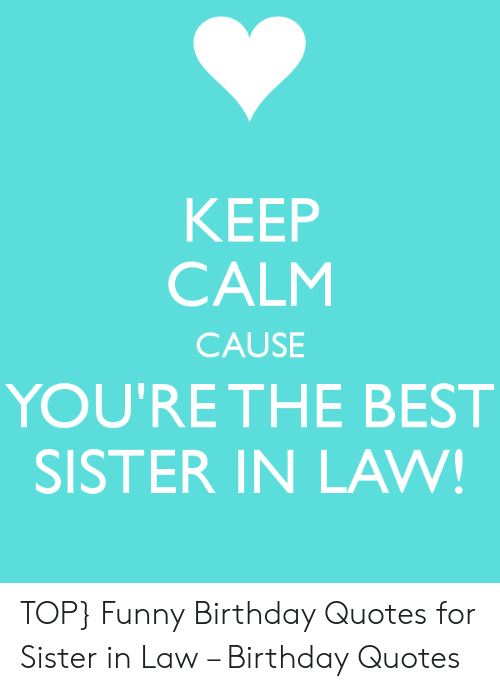 KEEP CALM CAUSE YOU\'RE THE BEST SISTER IN LAW! TOP Funny ...