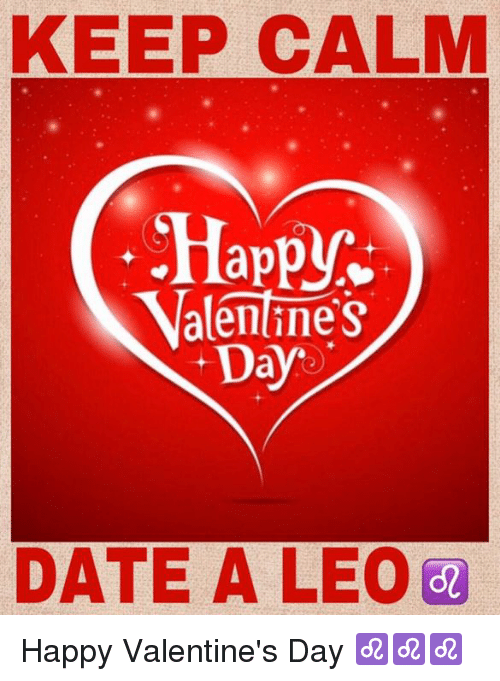 Valentine's Day, Date, and Happy: KEEP CALM  Happy  ValenTines  Day  DATE A LEO Happy Valentine's Day ♌️♌️♌️