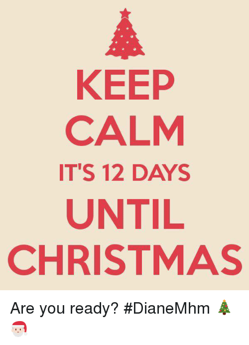 memes keep calm and keep calm its 12 days until christmas are - 12 Days Till Christmas