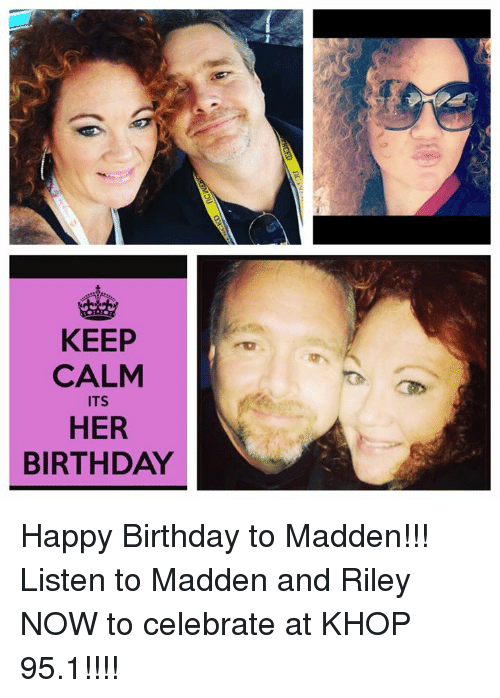 KEEP CALM ITS HER BIRTHDAY Happy Birthday To Madden Listen