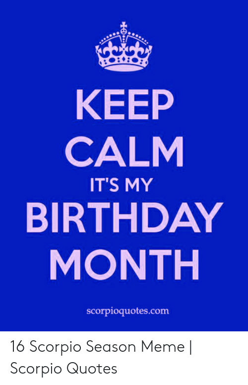 KEEP CALM IT\'S MY BIRTHDAY MONTH Scorpioquotescom 16 Scorpio ...