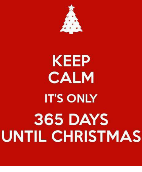 memes keep calm and keep calm its only 365 days until christmas - Christmas 365