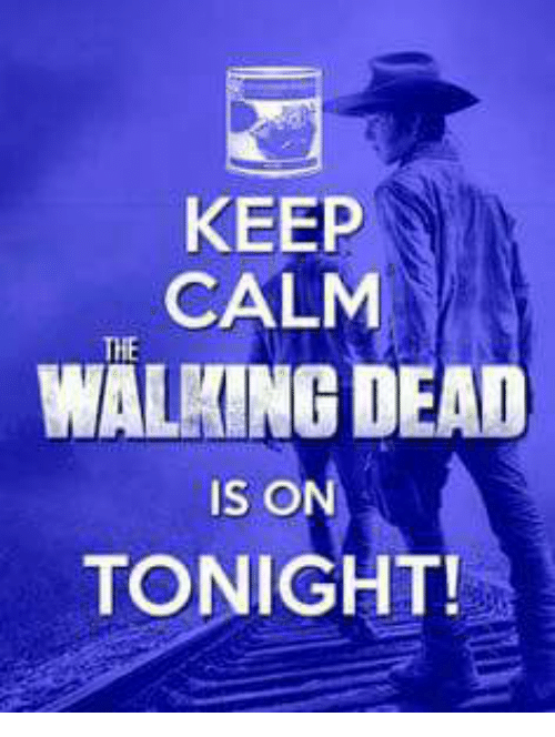 KEEP CALM WALKING DEAD IS ON TONIGHT! Meme 75b0ba2f30