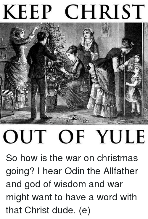 Keep Christ Out Of Yule So How Is The War On Christmas Going I Hear