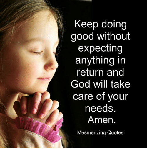 Keep Doing Good Without Expecting Anything in Return and God