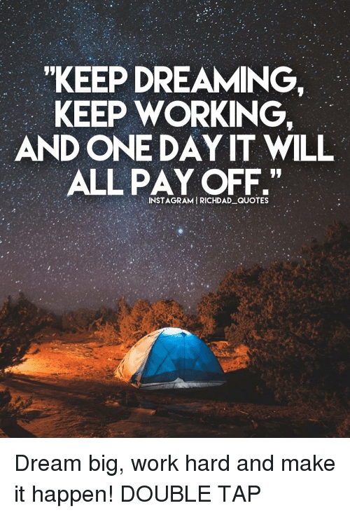 Keep Dreaming Keep Working And One Day It Will All Pay Off