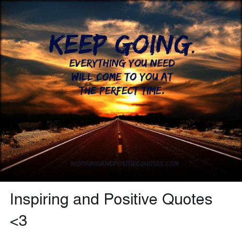 Keep Going Everything Yo Need Come To You At The Perfe Inspiring And