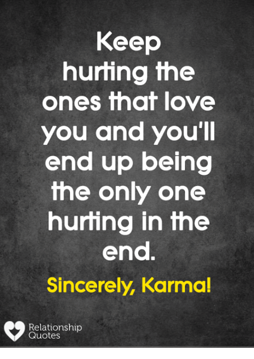 Keep Hurting The Ones That Love You And Youll End Up Being The Only
