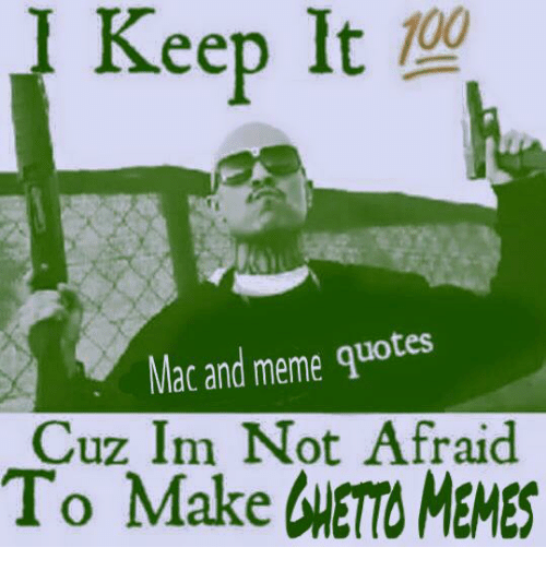 Keep It 100 Mac and Meme Quotes Cuz Im Not Afraid to Make ...