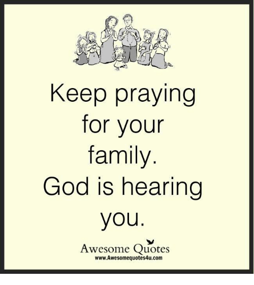 Keep Praying for Your Family God Is Hearing You Awesome ...