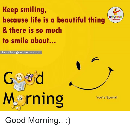 Keep Smiling La Ghing Because Life Is A Beautiful Thing There Is