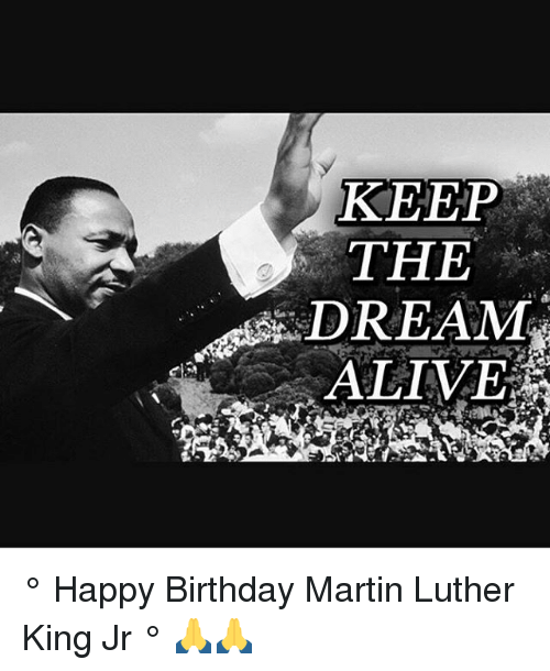 Keep The Dream Alive Happy Birthday Martin Luther King Jr