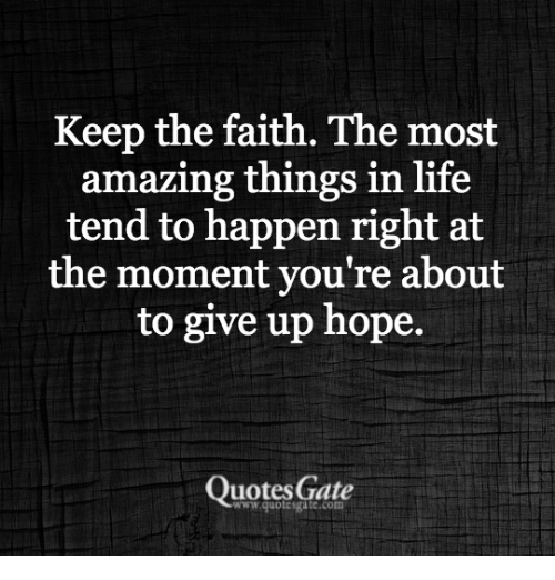 Amazing Life Quotes Stunning Keep The Faith The Most Amazing Things In Life Tend To Happen Right