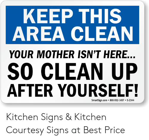 Keep This Area Clean Your Mother Isn T Here So Clean Up After Yourself Smartsigncom 800 952 1457 S 2344 Kitchen Signs Kitchen Courtesy Signs At Best Price Best Meme On Me Me
