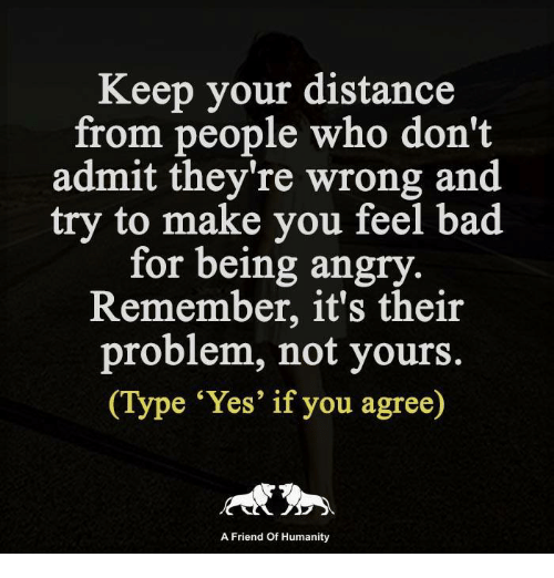 Keep Your Distance From People Who Don't Admit They're Wrong And Try Magnificent Wrong Friend