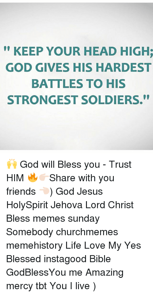 Keep Your Head High God Gives His Hardest Battles To His Strongest