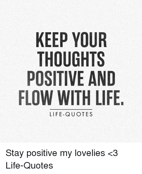 Stay Positive Quotes KEEP YOUR THOUGHTS POSITIVE AND FLOW WITH LIFE LIFE QUOTES Stay  Stay Positive Quotes