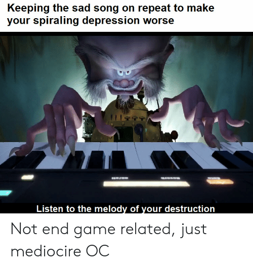 Keeping the Sad Song on Repeat to Make Your Spiraling