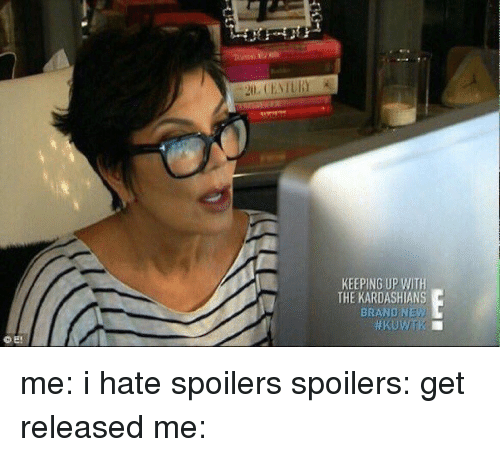 Funny, Kardashians, and Keeping Up With the Kardashians: KEEPING UP WITH  THE KARDASHIANS  BRAND NEW me: i hate spoilers spoilers: get released me: