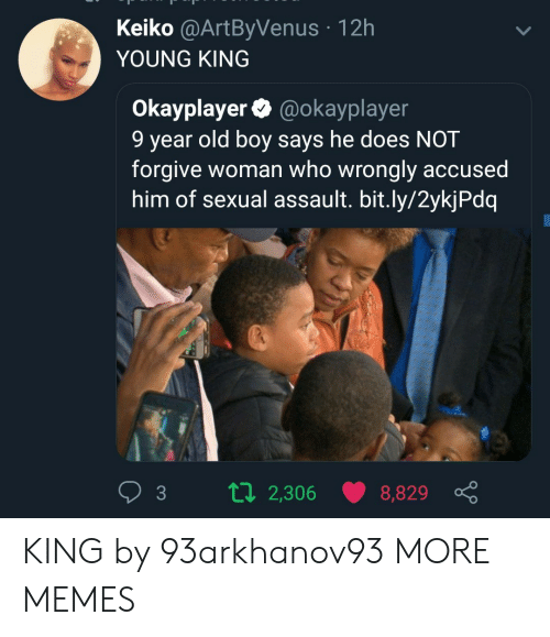 Dank, Memes, and Target: Keiko @ArtByVenus 12h  YOUNG KING  Okayplayer @okayplayer  9 year old boy says he does NOT  forgive woman who wrongly accused  him of sexual assault. bit.ly/2ykjPdq  3 tl 2,306 8,829 KING by 93arkhanov93 MORE MEMES