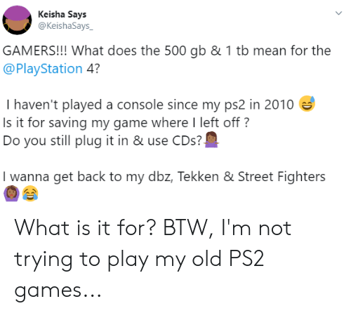 Keisha Says GAMERS!!! What Does the 500 Gb & 1 Tb Mean for the 4? I