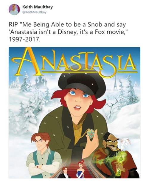"""Disney, Memes, and Anastasia: Keith Maultbay  @KeithMaultbay  RIP """"Me Being Able to be a Snob and say  'Anastasia isn't a Disney, it's a Fox movie,""""  1997-2017"""