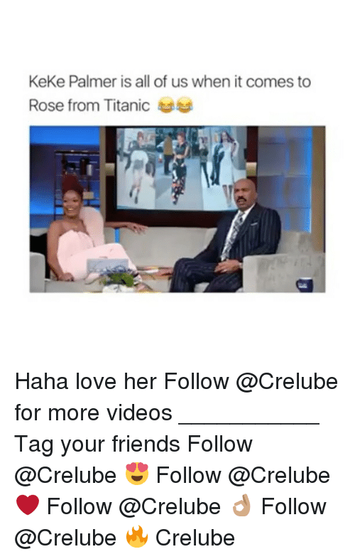 Friends, Love, and Memes: KeKe Palmer is all of us when it comes to  Rose from Titanics Haha love her Follow @Crelube for more videos ___________ Tag your friends Follow @Crelube 😍 Follow @Crelube ❤ Follow @Crelube 👌🏽 Follow @Crelube 🔥 Crelube
