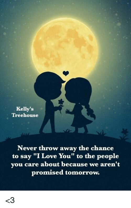 Never Throw Away Chance To Say I Love You To The People: Kelly's Treehouse Never Throw Away The Chance To Say I