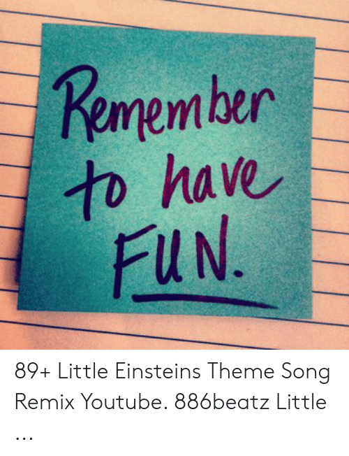 Kemember to Have FUN 89+ Little Einsteins Theme Song Remix