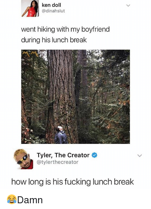 Fucking, Ken, and Memes: ken doll  @dinahslut  went hiking with my boyfriend  during his lunch break  Tyler, The Creator  @tylerthecreator  how long is his fucking lunch break 😂Damn