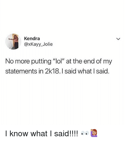 """Lol, Memes, and 🤖: Kendra  @xKayy_Jolie  No more putting """"lol"""" at the end of my  statements in 2k18.I said what I said. I know what I said!!!! 👀🙋🏽♀️"""