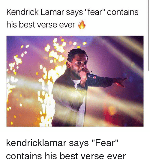 """Kendrick Lamar, Memes, and Best: Kendrick Lamar says """"fear"""" contains  his best verse ever kendricklamar says """"Fear"""" contains his best verse ever"""