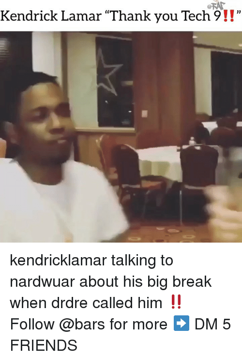 "Friends, Kendrick Lamar, and Memes: Kendrick Lamar ""Thank you Tech9!!""  (C kendricklamar talking to nardwuar about his big break when drdre called him ‼️ Follow @bars for more ➡️ DM 5 FRIENDS"