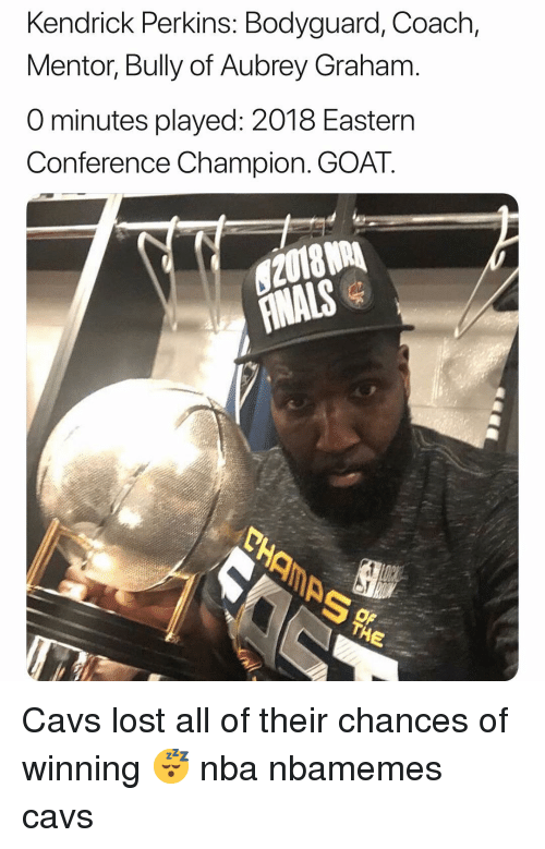 Basketball, Cavs, and Nba: Kendrick Perkins: Bodyguard, Coach,  Mentor, Bully of Aubrey Graham.  O minutes played: 2018 Eastern  Conference Champion. GOAT.  2018R Cavs lost all of their chances of winning 😴 nba nbamemes cavs