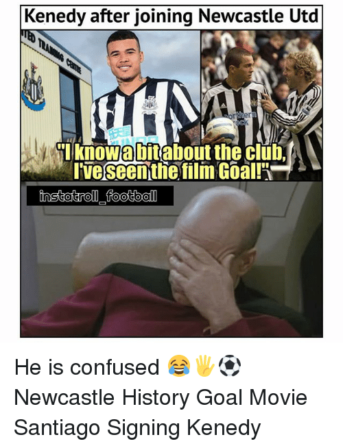 Confused, Memes, and Goal: Kenedy after joining Newcastle Utd er  Iveseenthie film Goall