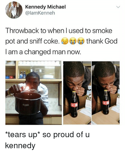 God, Memes, and Michael: Kennedy Michael  @lamKenneh  Throwback to when l used to smoke  pot and sniff coke. (g) GDC) thank God  I am a changed man now *tears up* so proud of u kennedy