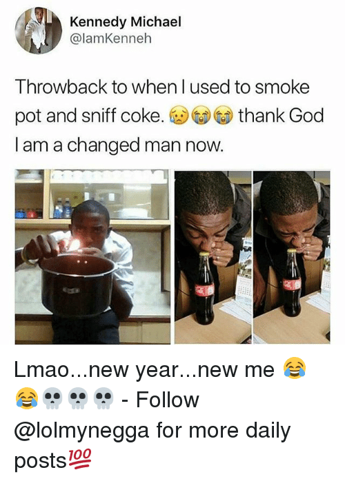 Funny, God, and Lmao: Kennedy Michael  @lamKenneh  Throwback to when l used to smoke  pot and sniff coke.thank God  I am a changed man now. Lmao...new year...new me 😂😂💀💀💀 - Follow @lolmynegga for more daily posts💯