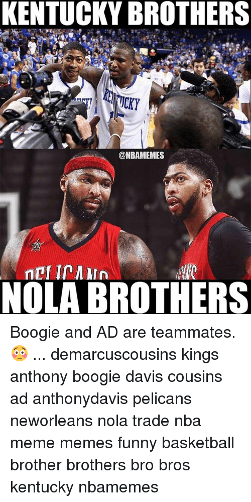 Basketball Funny And Meme Kentucky Brothers Nbamemes Mic Nola Brothers Boogie And