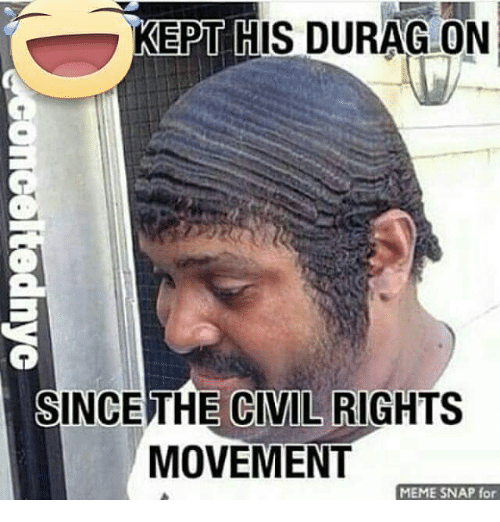 kept his durag on sincethe civil rights movement meme snap for