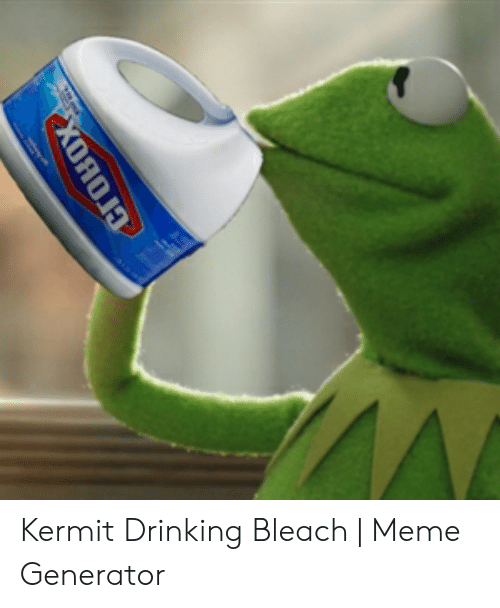Kermit Drinking Bleach | Meme Generator | Drinking Meme on ...Kermit Drinking Bleach