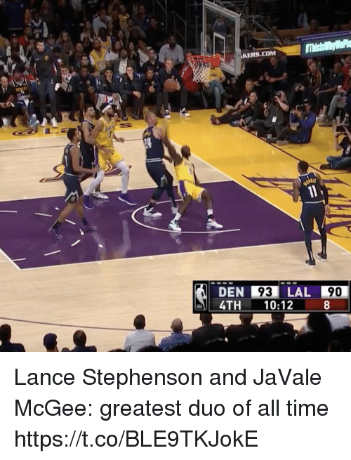 Lance Stephenson, Sports, and Time: KERS.COM  DEN 93 LAL 90  4TH 10:12  90 Lance Stephenson and JaVale McGee: greatest duo of all time https://t.co/BLE9TKJokE