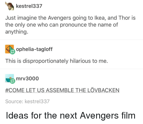 Kestrel337 Just Imagine the Avengers Going to Lkea and Thor Is the
