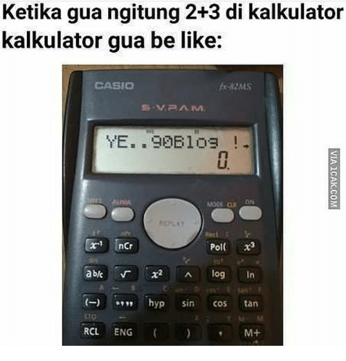 "Be Like, Indonesian (Language), and Sto: Ketika gua ngitung 2+3 di kalkulator  kalkulator gua be like:  CASIC  Pol  (-) 。"", hyp sin cos tan  STO  RCL ENG M"