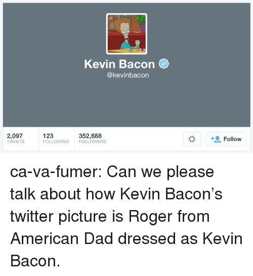68567f57a48 Kevin Bacon 2097 TWEETS 123 FOLLOWING FOLLOWERS 352688 +9 Follow Ca ...