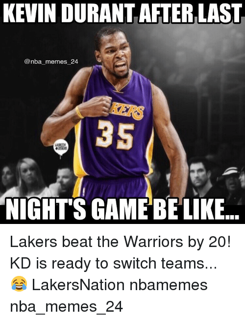 Kevin Durant, Nba, and Beats: KEVIN DURANT AFTERLAST  @nba memes 24  NIGHTS GAME BE LIKE. Lakers beat the Warriors by 20! KD is ready to switch teams... 😂 LakersNation nbamemes nba_memes_24